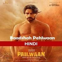 Baadshah Pehlwaan (Pailwaan) Hindi Dubbed