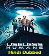 Useless Humans Hindi Dubbed