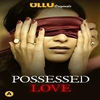 Possessed Love (2021) Ullu Season 1