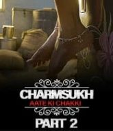 Charmsukh - Aate Ki Chakki (Part 2)