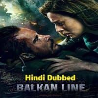 The Balkan Line 2021 Hindi Dubbed